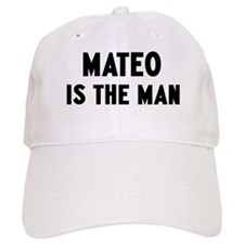 Mateo is the man Baseball Cap