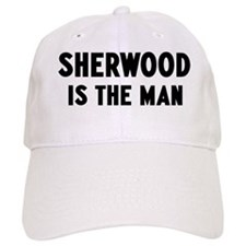 Sherwood is the man Baseball Cap