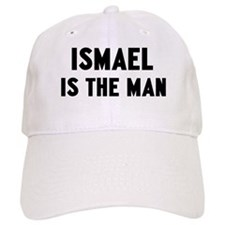 Ismael is the man Baseball Cap