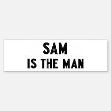 Sam is the man Bumper Bumper Bumper Sticker