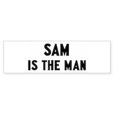 Sam is the man Bumper Bumper Stickers