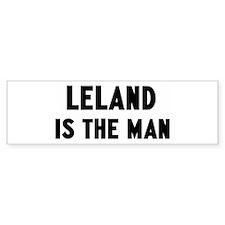Leland is the man Bumper Bumper Sticker