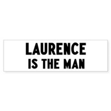 Laurence is the man Bumper Bumper Sticker