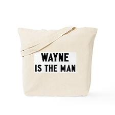 Wayne is the man Tote Bag