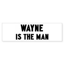 Wayne is the man Bumper Bumper Sticker