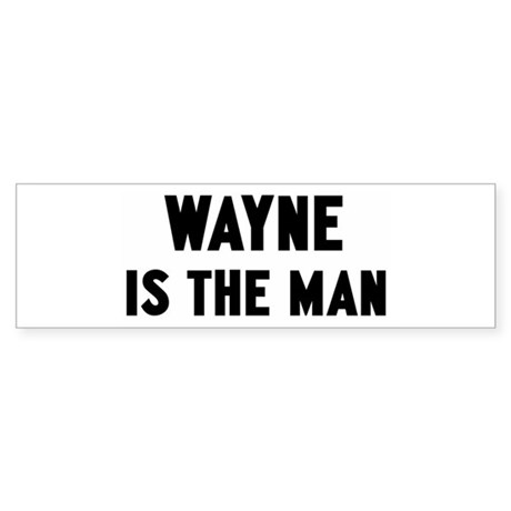 Wayne is the man Bumper Sticker