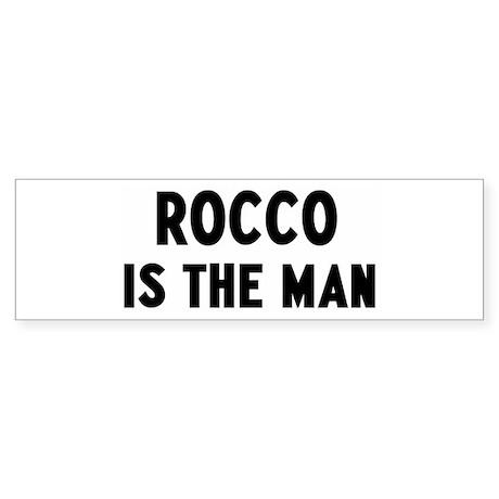 Rocco is the man Bumper Sticker