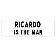 Ricardo is the man Bumper Bumper Sticker