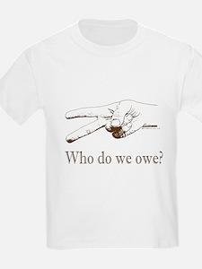 Who do we Owe? T-Shirt