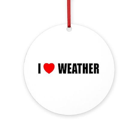 I Love Weather Ornament (Round)