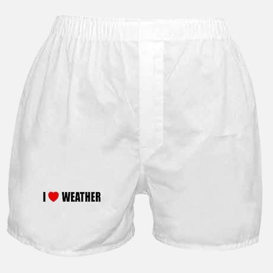 I Love Weather Boxer Shorts