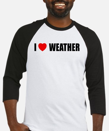 I Love Weather Baseball Jersey