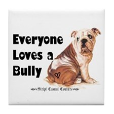Everyone Loves A Bully Tile Coaster