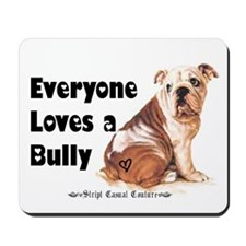 Everyone Loves A Bully Mousepad