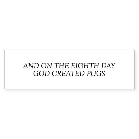 8TH DAY Pug Bumper Sticker