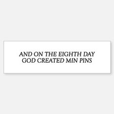 8TH DAY Min Pins Bumper Bumper Bumper Sticker