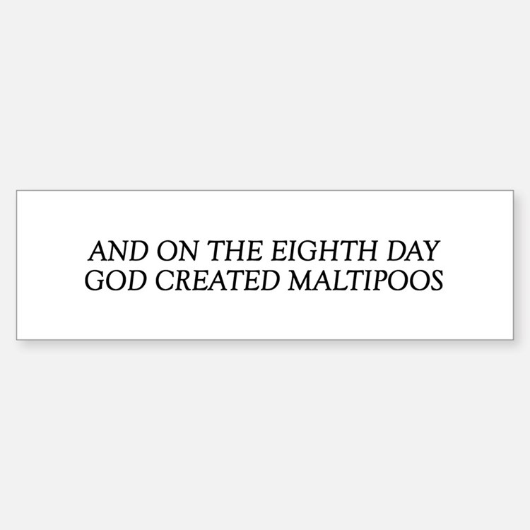 8TH DAY Maltipoos Bumper Bumper Bumper Sticker