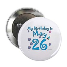 """May 26th Birthday 2.25"""" Button"""