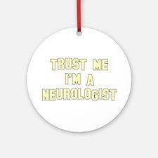 Trust Me I'm a Neurologist Ornament (Round)