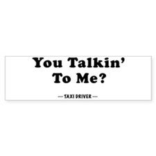 You Talkin' To Me? Bumper Bumper Sticker