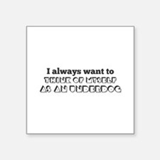 I always want to think of myself as an und Sticker