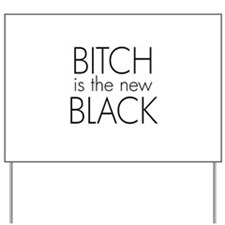 bitch is the new black Yard Sign