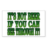 It's Not Beer if You Can See Through It Sticker (R