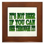 It's Not Beer if You Can See Through It Framed Til