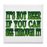 It's Not Beer if You Can See Through It Tile Coast