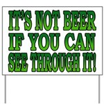 It's Not Beer if You Can See Through It Yard Sign