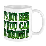 It's Not Beer if You Can See Through It Mug