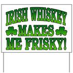 Irish Whiskey Makes Me Friskey Yard Sign