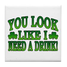 You Look Like I Need a Drink Tile Coaster
