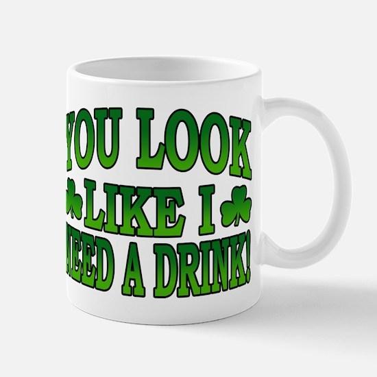 You Look Like I Need a Drink Mug