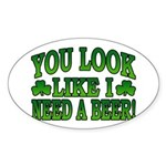 You Look Like I Need a Beer Oval Sticker
