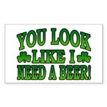 You Look Like I Need a Beer Rectangle Sticker