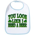 You Look Like I Need a Beer Bib