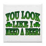 You Look Like I Need a Beer Tile Coaster