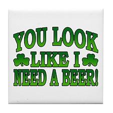 You Look Like I Need a Beer Tile Coaster