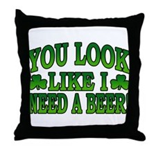 You Look Like I Need a Beer Throw Pillow