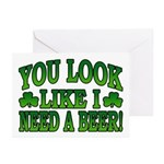 You Look Like I Need a Beer Greeting Cards (Pk of