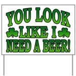 You Look Like I Need a Beer Yard Sign