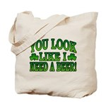 You Look Like I Need a Beer Tote Bag