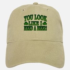 You Look Like I Need a Beer Baseball Baseball Cap