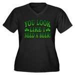 You Look Like I Need a Beer Women's Plus Size V-Ne