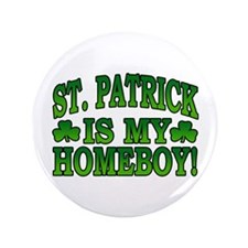 """St. Patrick is My Homeboy 3.5"""" Button"""