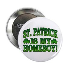 """St. Patrick is My Homeboy 2.25"""" Button"""