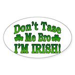 Don't Tase Me Bro I'm Irish Oval Sticker