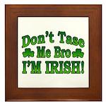 Don't Tase Me Bro I'm Irish Framed Tile