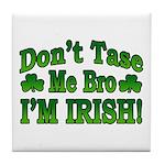 Don't Tase Me Bro I'm Irish Tile Coaster